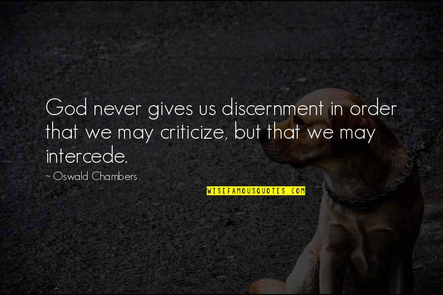 Discernment Quotes By Oswald Chambers: God never gives us discernment in order that