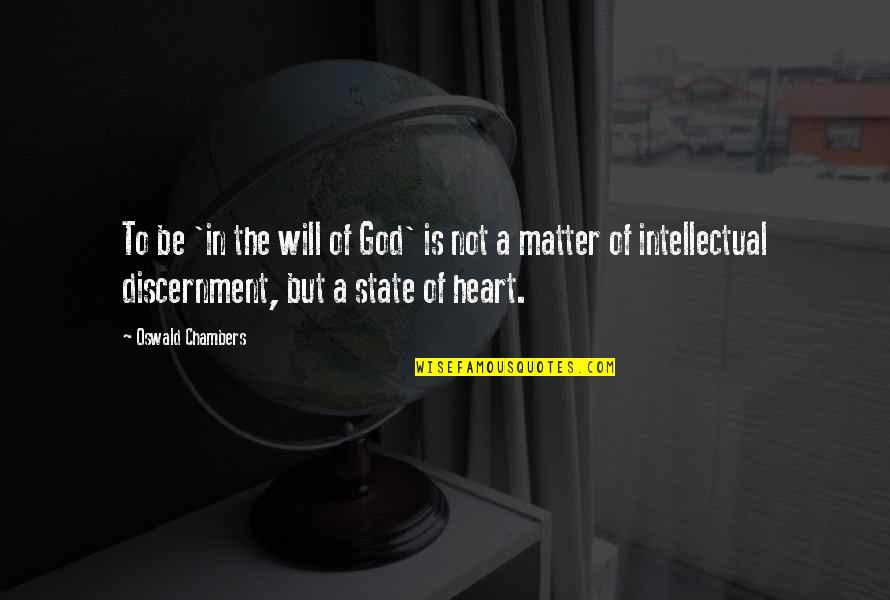 Discernment Quotes By Oswald Chambers: To be 'in the will of God' is