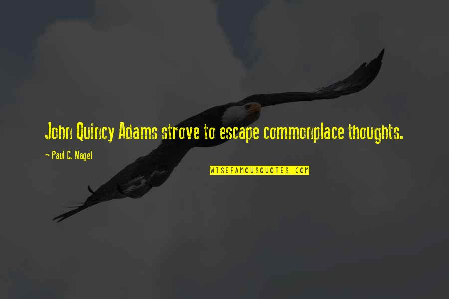 Discernment Quotes By Paul C. Nagel: John Quincy Adams strove to escape commonplace thoughts.