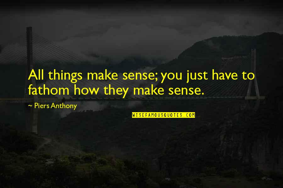 Discernment Quotes By Piers Anthony: All things make sense; you just have to