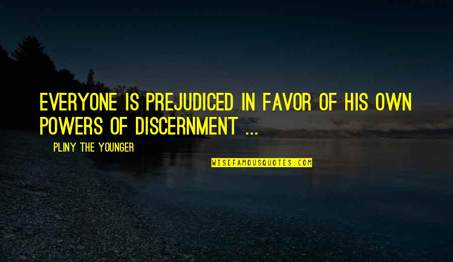 Discernment Quotes By Pliny The Younger: Everyone is prejudiced in favor of his own