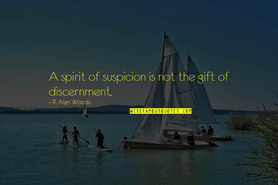 Discernment Quotes By R. Alan Woods: A spirit of suspicion is not the gift