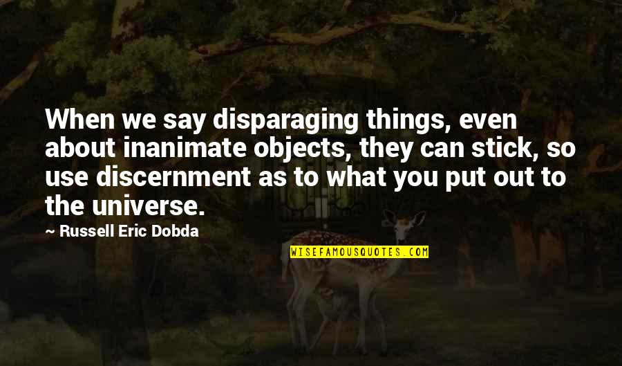 Discernment Quotes By Russell Eric Dobda: When we say disparaging things, even about inanimate