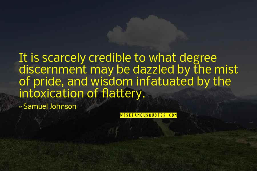 Discernment Quotes By Samuel Johnson: It is scarcely credible to what degree discernment
