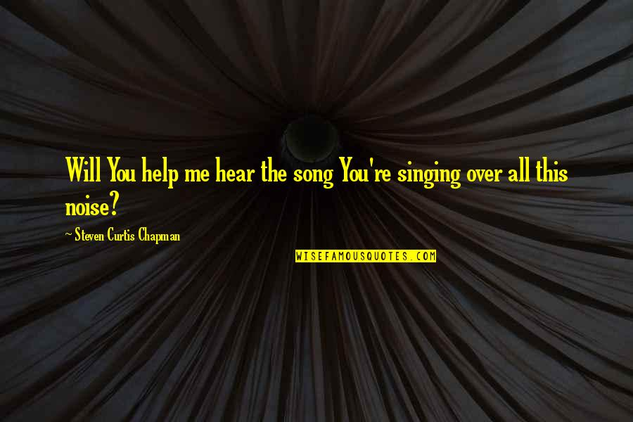 Discernment Quotes By Steven Curtis Chapman: Will You help me hear the song You're