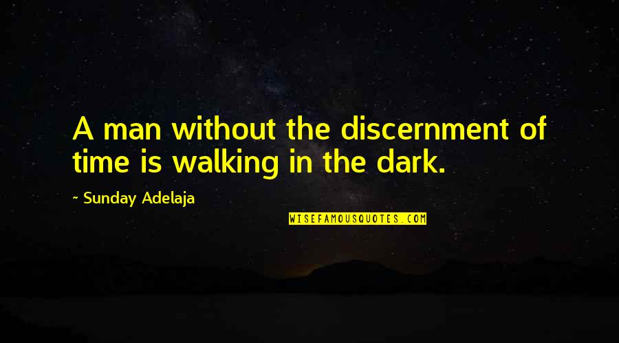 Discernment Quotes By Sunday Adelaja: A man without the discernment of time is