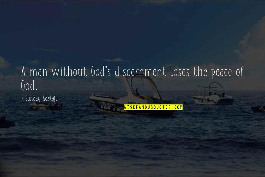 Discernment Quotes By Sunday Adelaja: A man without God's discernment loses the peace