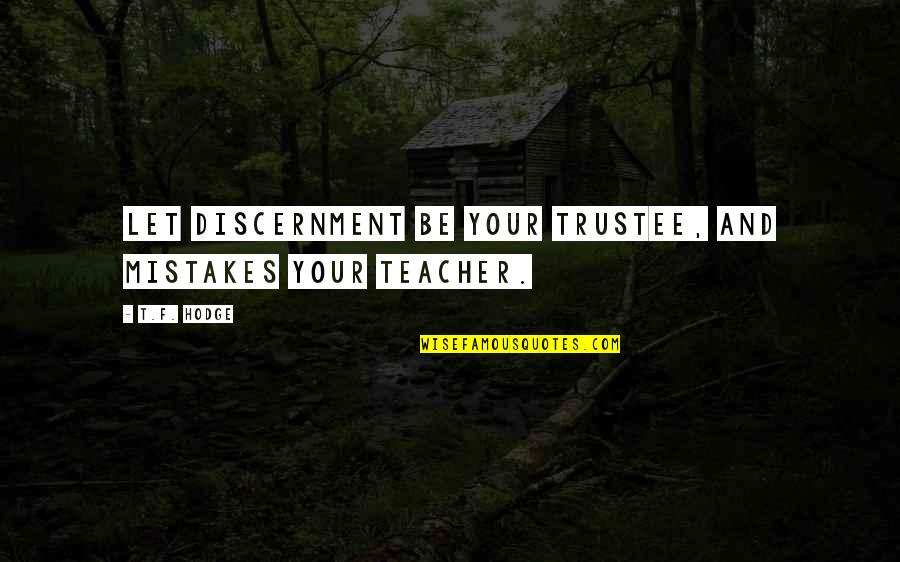 Discernment Quotes By T.F. Hodge: Let discernment be your trustee, and mistakes your