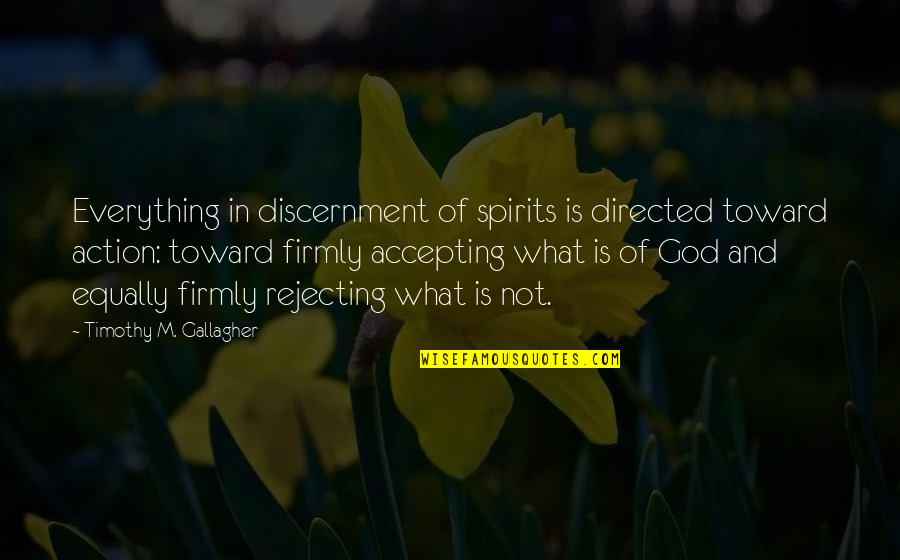 Discernment Quotes By Timothy M. Gallagher: Everything in discernment of spirits is directed toward