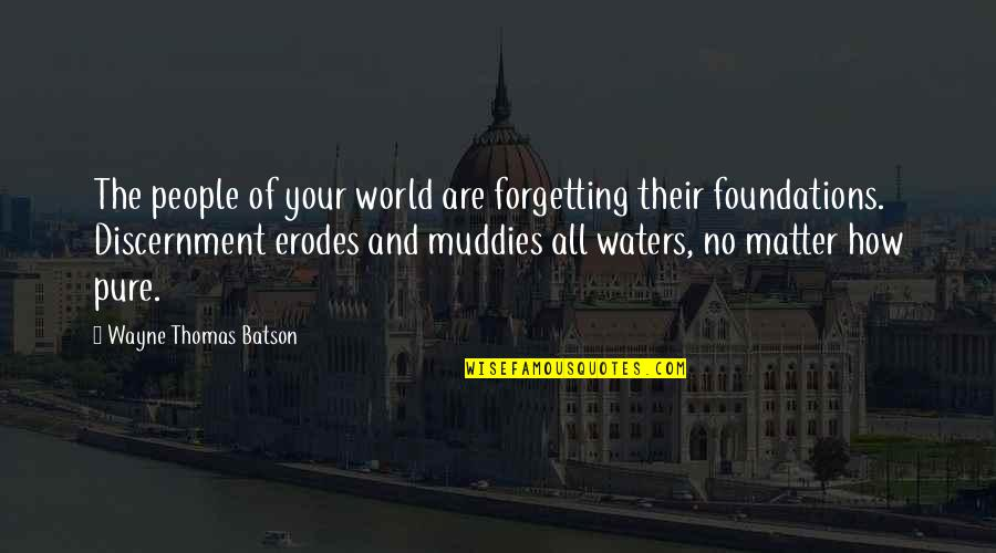 Discernment Quotes By Wayne Thomas Batson: The people of your world are forgetting their