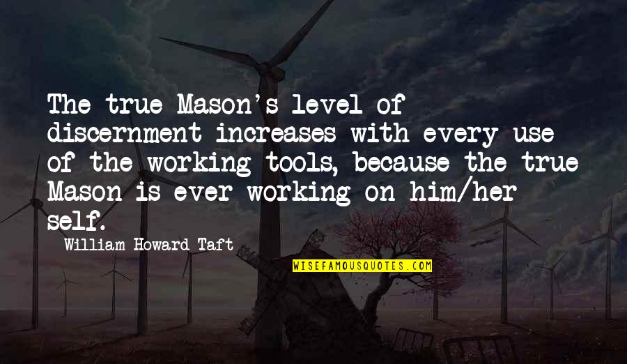 Discernment Quotes By William Howard Taft: The true Mason's level of discernment increases with