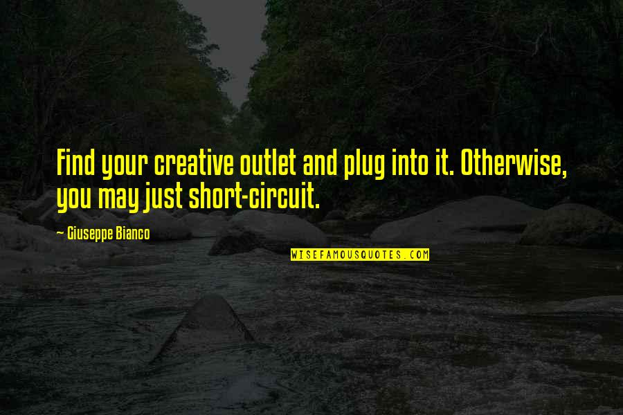 Discommendeth Quotes By Giuseppe Bianco: Find your creative outlet and plug into it.