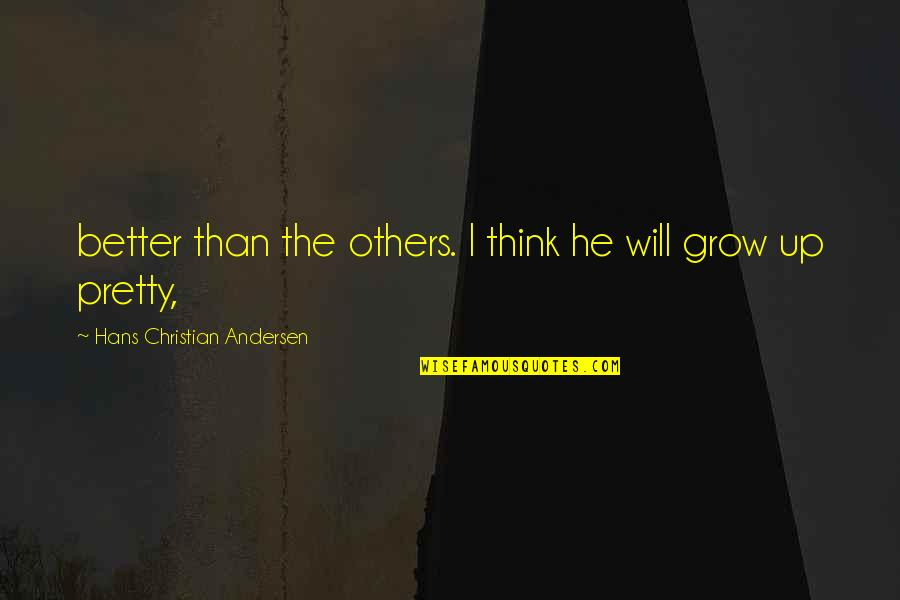 Discommendeth Quotes By Hans Christian Andersen: better than the others. I think he will
