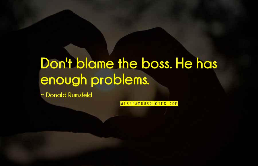 Discount Printing Quotes By Donald Rumsfeld: Don't blame the boss. He has enough problems.