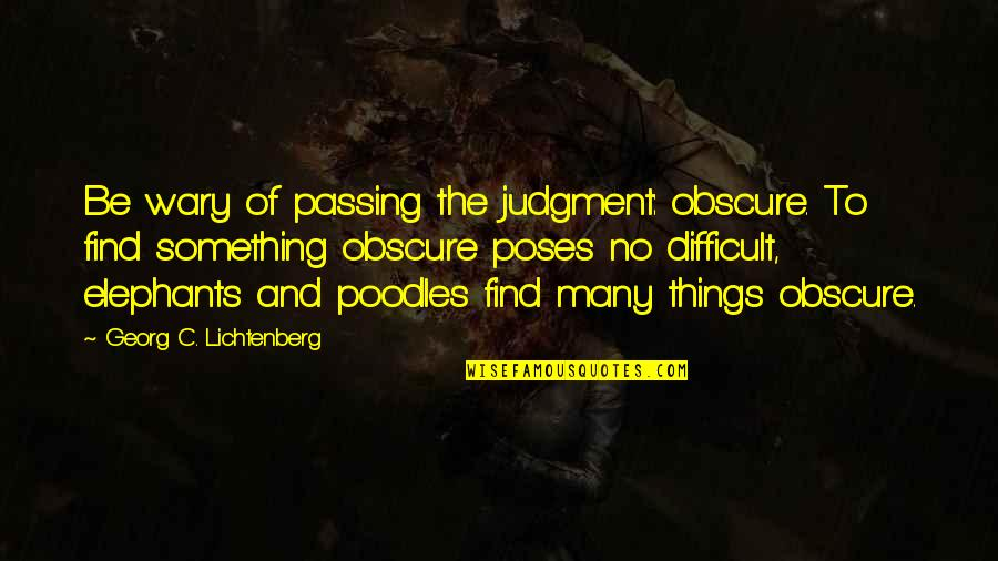 Discount Printing Quotes By Georg C. Lichtenberg: Be wary of passing the judgment: obscure. To