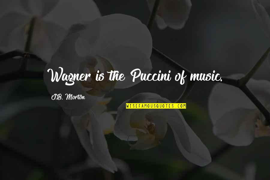Discount Printing Quotes By J.B. Morton: Wagner is the Puccini of music.