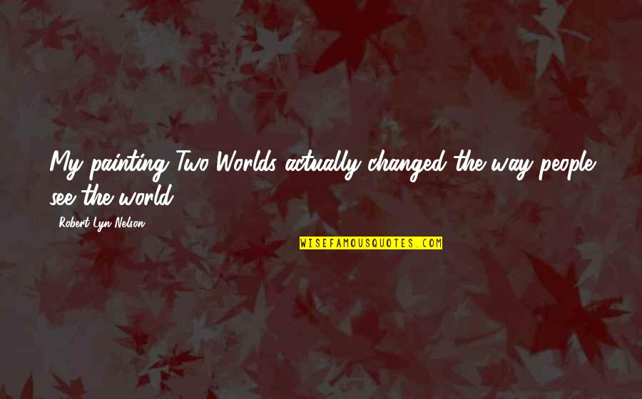 Discount Printing Quotes By Robert Lyn Nelson: My painting Two Worlds actually changed the way