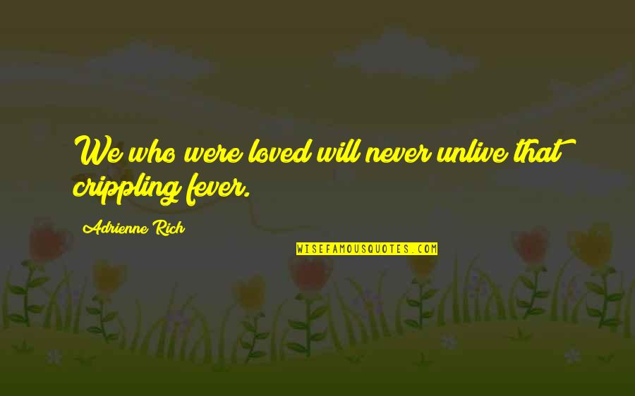 Discover Your Destiny Quotes By Adrienne Rich: We who were loved will never unlive that