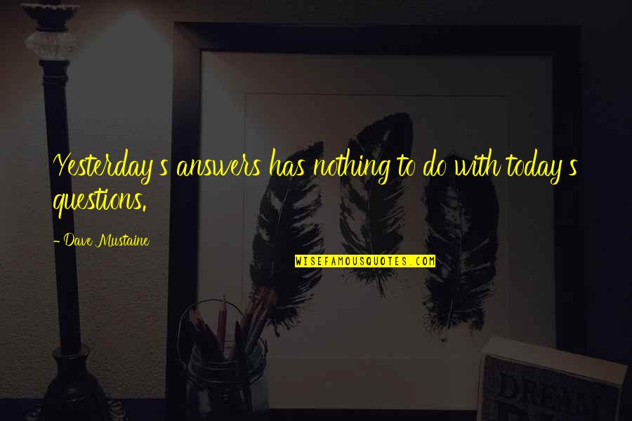 Discover Your Destiny Quotes By Dave Mustaine: Yesterday's answers has nothing to do with today's