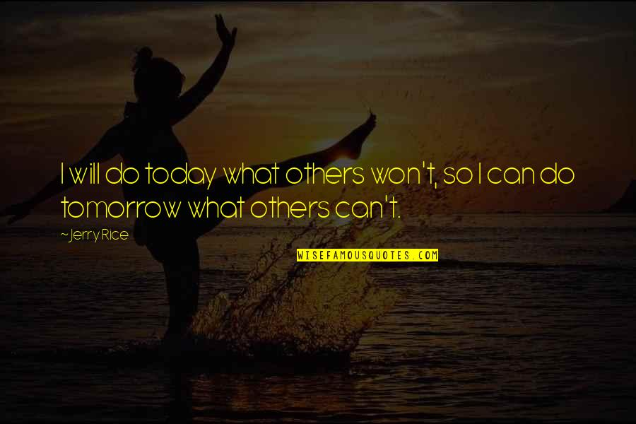 Discover Your Destiny Quotes By Jerry Rice: I will do today what others won't, so