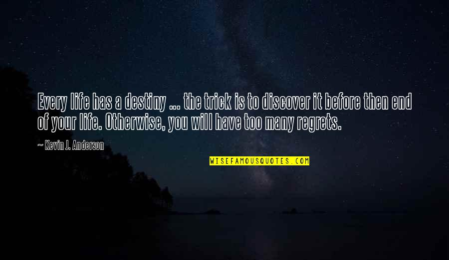 Discover Your Destiny Quotes By Kevin J. Anderson: Every life has a destiny ... the trick