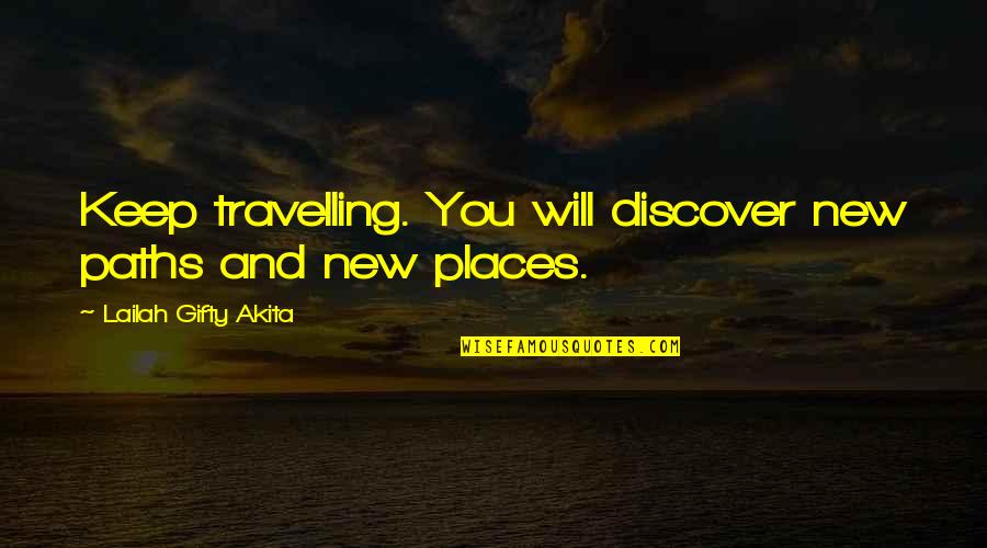 Discover Your Destiny Quotes By Lailah Gifty Akita: Keep travelling. You will discover new paths and