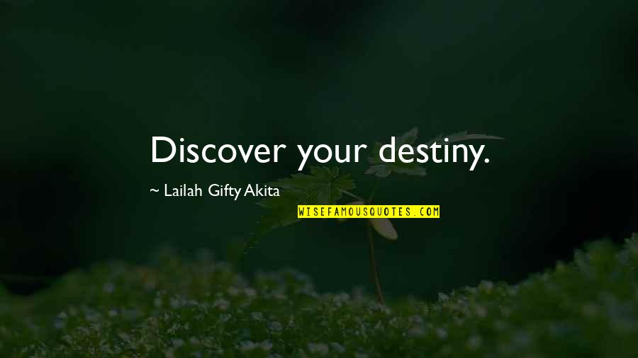 Discover Your Destiny Quotes By Lailah Gifty Akita: Discover your destiny.