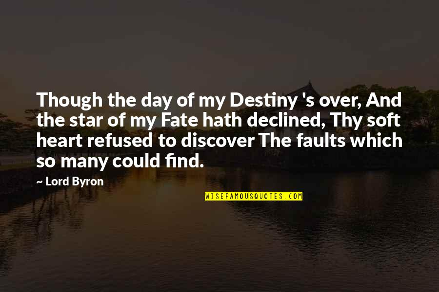 Discover Your Destiny Quotes By Lord Byron: Though the day of my Destiny 's over,