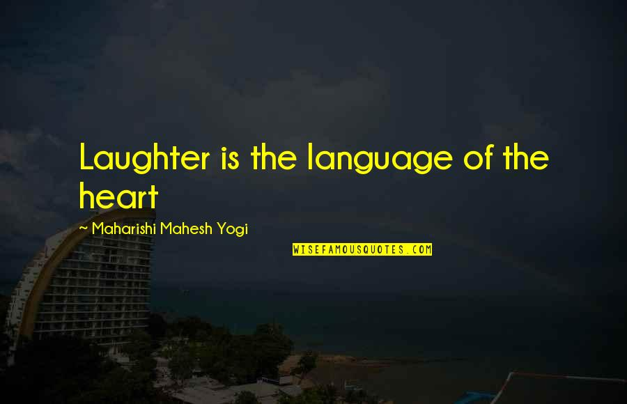 Discover Your Destiny Quotes By Maharishi Mahesh Yogi: Laughter is the language of the heart