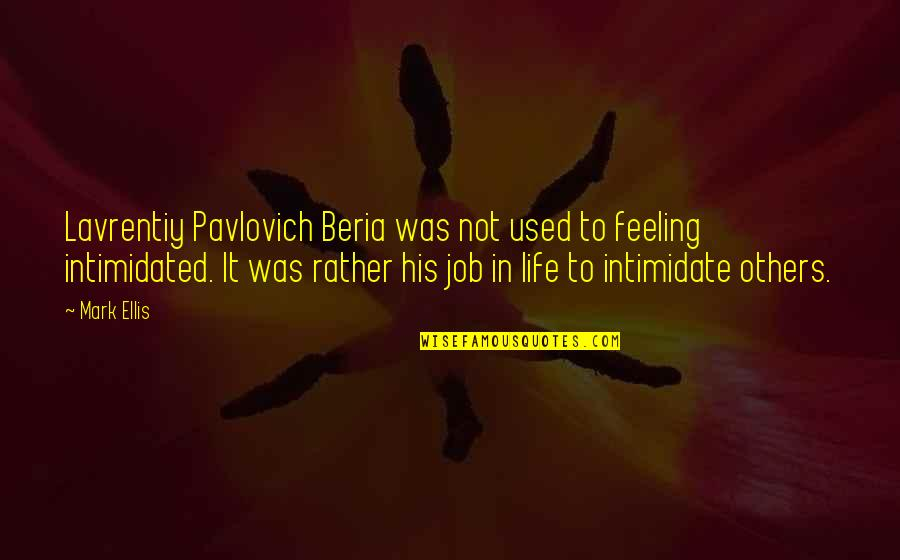 Discover Your Destiny Quotes By Mark Ellis: Lavrentiy Pavlovich Beria was not used to feeling