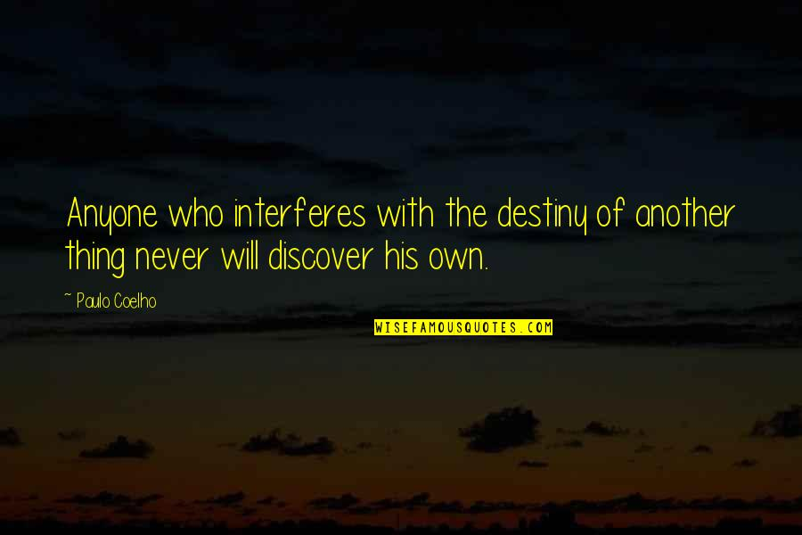 Discover Your Destiny Quotes By Paulo Coelho: Anyone who interferes with the destiny of another