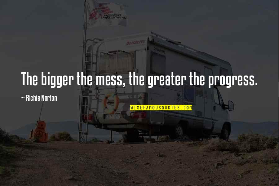 Discover Your Destiny Quotes By Richie Norton: The bigger the mess, the greater the progress.