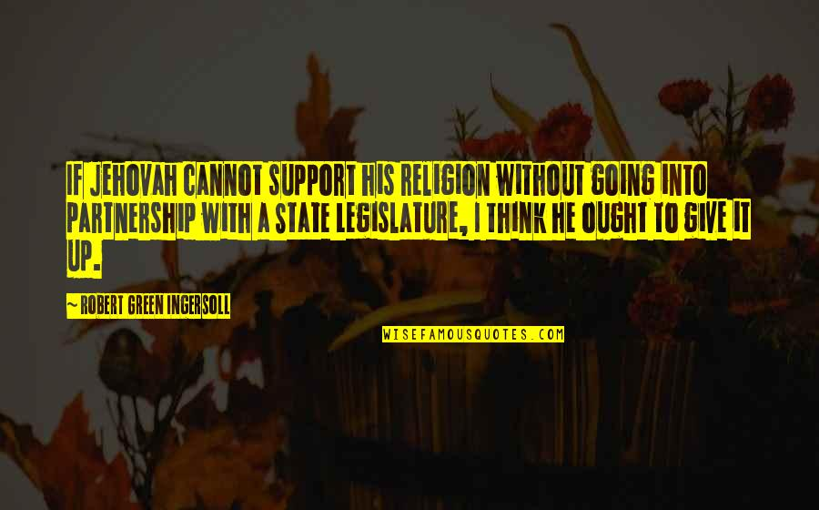 Discover Your Destiny Quotes By Robert Green Ingersoll: If Jehovah cannot support his religion without going