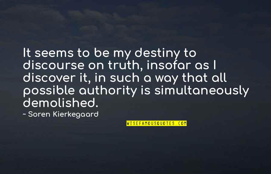Discover Your Destiny Quotes By Soren Kierkegaard: It seems to be my destiny to discourse