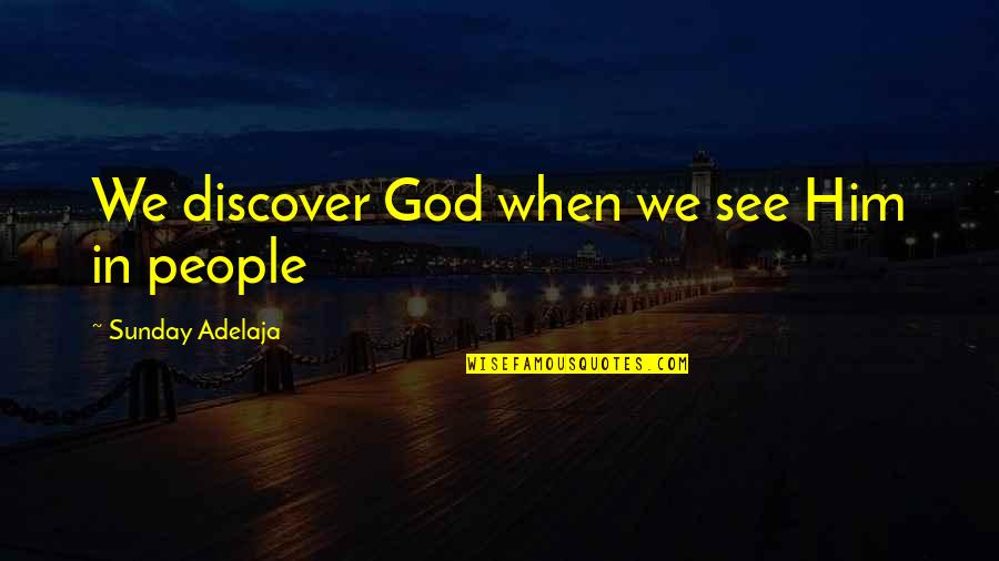 Discover Your Destiny Quotes By Sunday Adelaja: We discover God when we see Him in