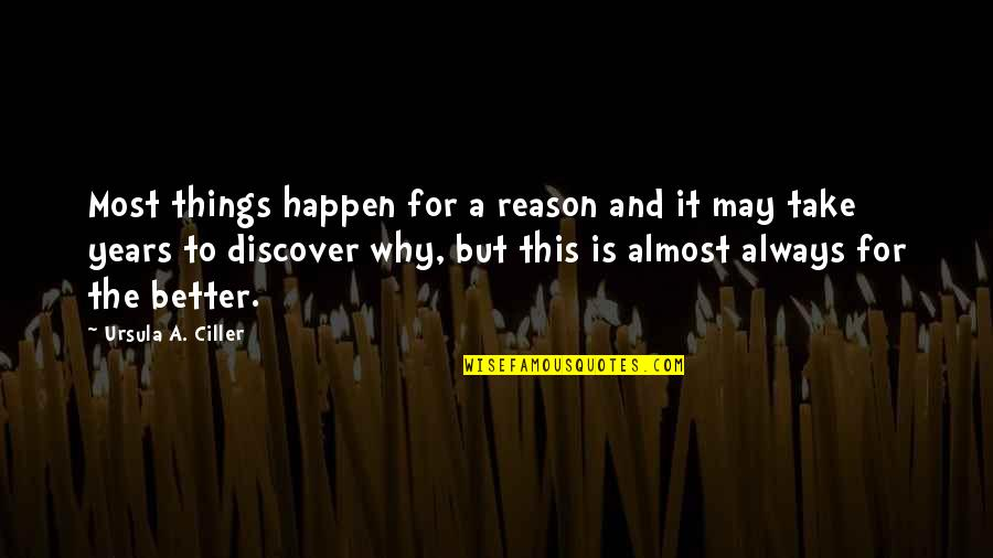 Discover Your Destiny Quotes By Ursula A. Ciller: Most things happen for a reason and it