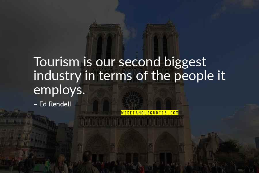 Discoveris Quotes By Ed Rendell: Tourism is our second biggest industry in terms