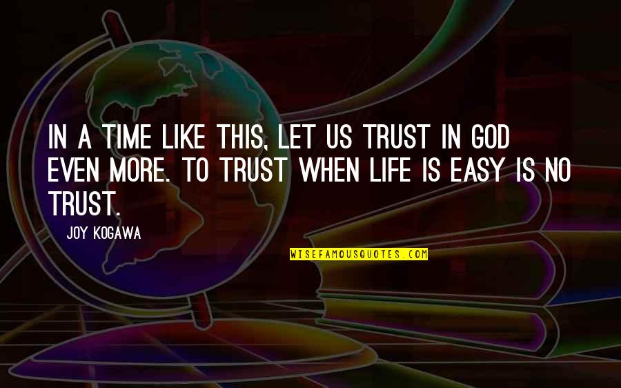 Discoveris Quotes By Joy Kogawa: In a time like this, let us trust