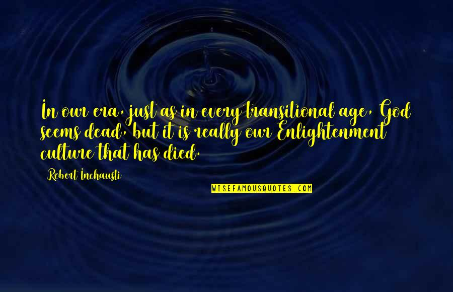 Discoveris Quotes By Robert Inchausti: In our era, just as in every transitional