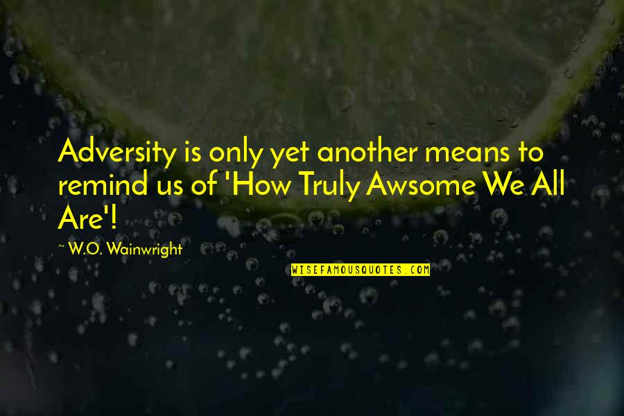 Discoveris Quotes By W.O. Wainwright: Adversity is only yet another means to remind