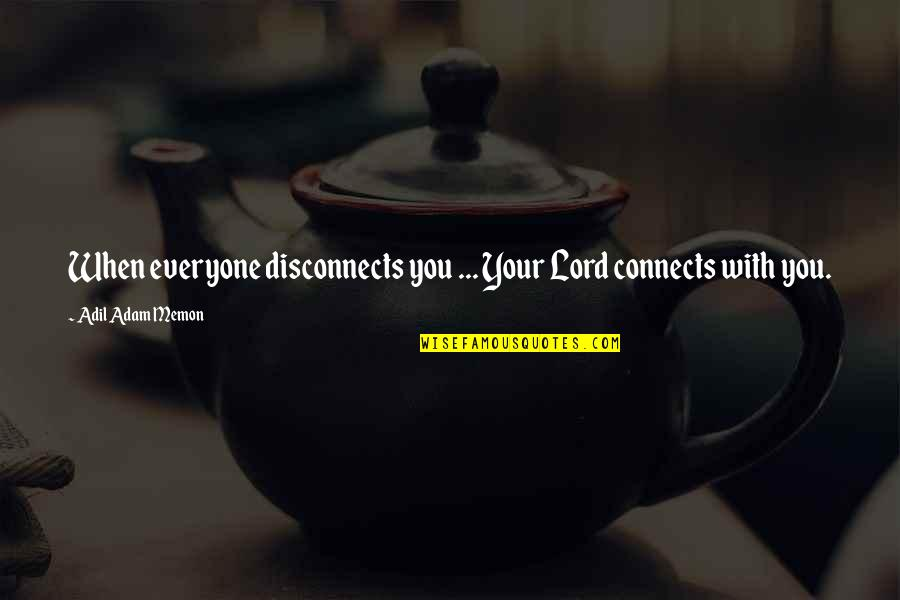 Discovery Of India Quotes By Adil Adam Memon: When everyone disconnects you ... Your Lord connects