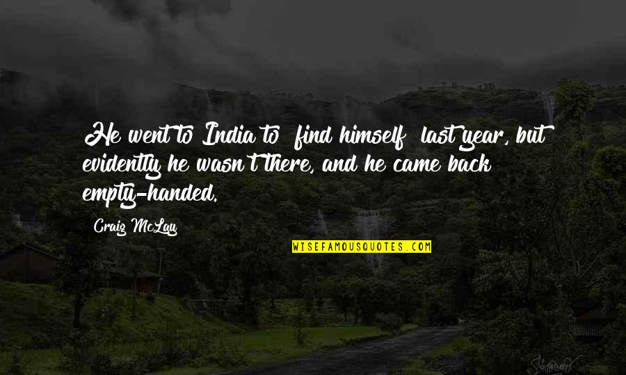 "Discovery Of India Quotes By Craig McLay: He went to India to ""find himself"" last"