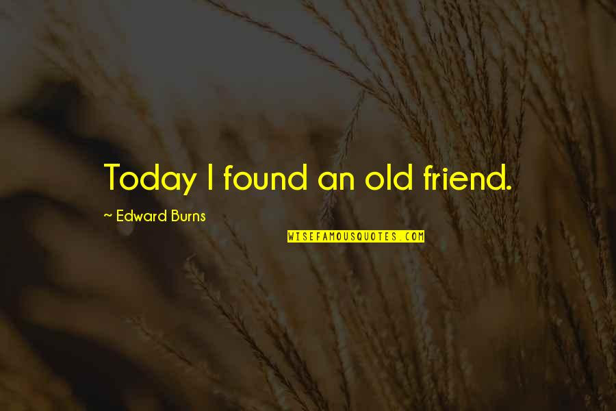Discovery Of India Quotes By Edward Burns: Today I found an old friend.