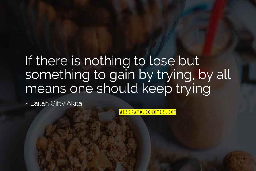Discovery Of India Quotes By Lailah Gifty Akita: If there is nothing to lose but something