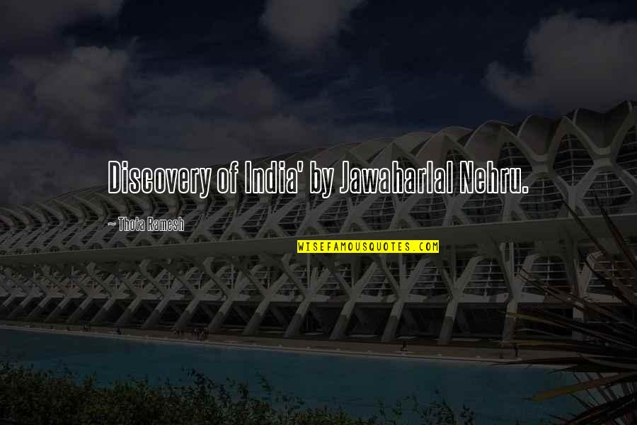 Discovery Of India Quotes By Thota Ramesh: Discovery of India' by Jawaharlal Nehru.
