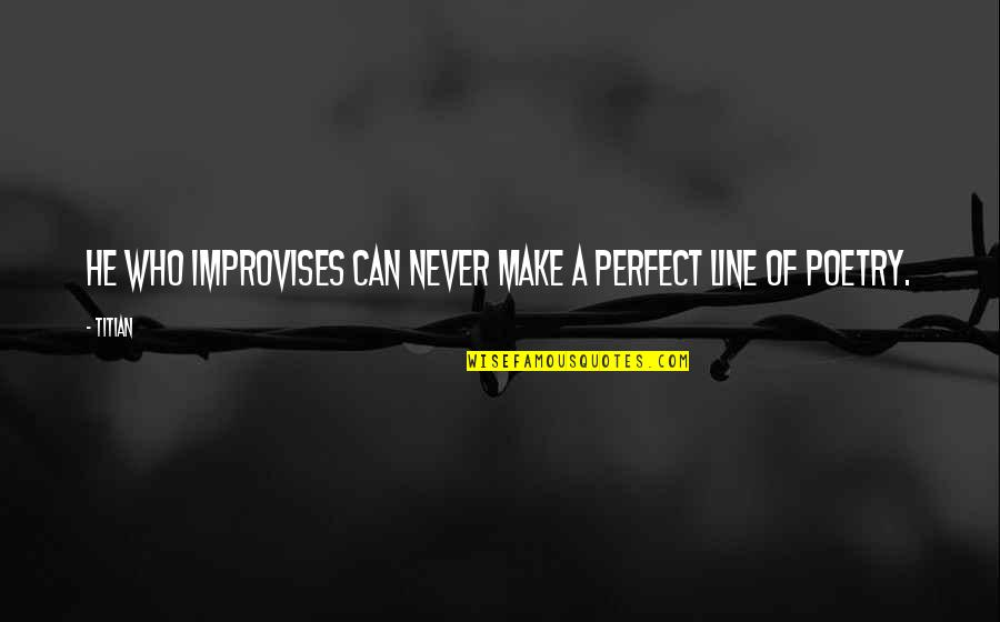 Discovery Of India Quotes By Titian: He who improvises can never make a perfect