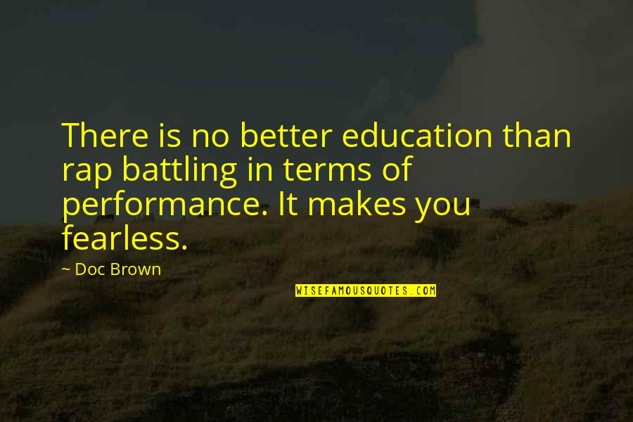 Discreet Miss You Quotes By Doc Brown: There is no better education than rap battling