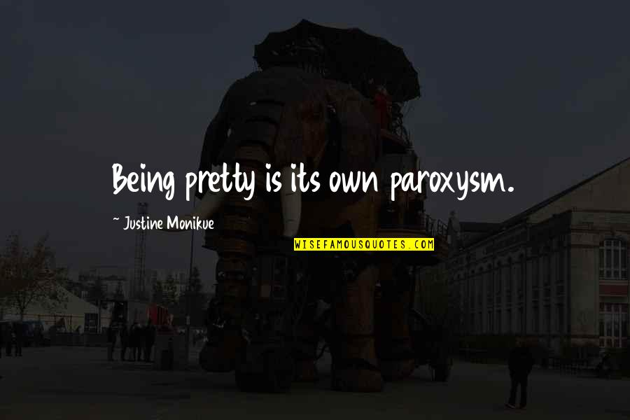 Discreet Miss You Quotes By Justine Monikue: Being pretty is its own paroxysm.