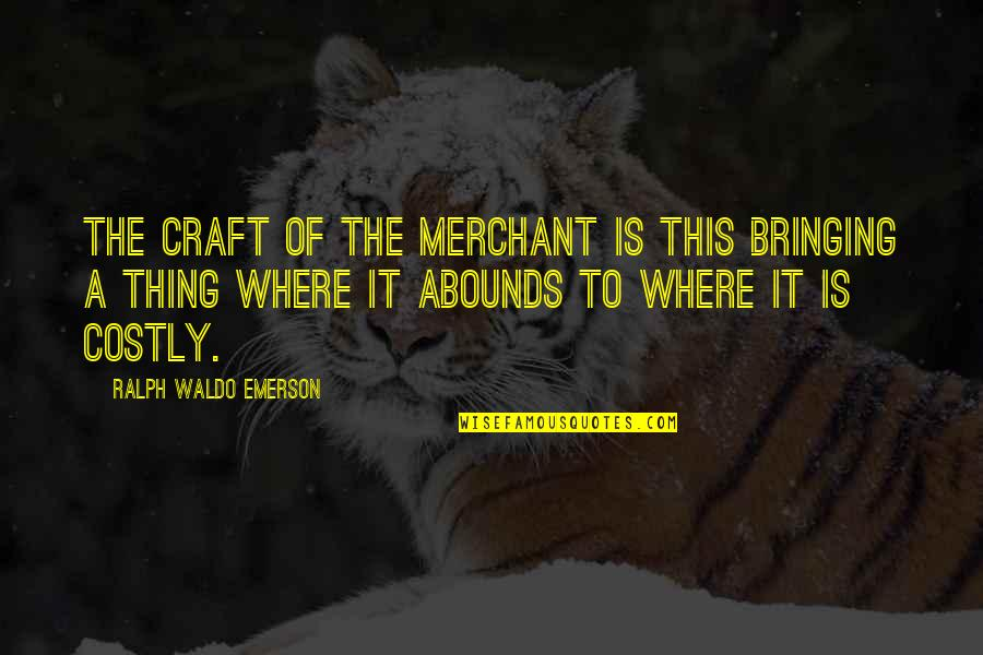 Discreet Miss You Quotes By Ralph Waldo Emerson: The craft of the merchant is this bringing