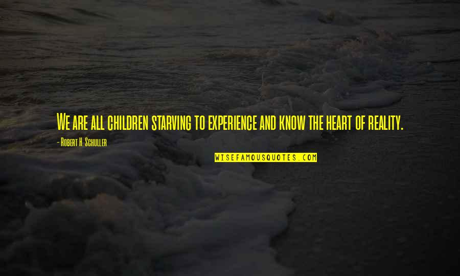 Discreet Miss You Quotes By Robert H. Schuller: We are all children starving to experience and